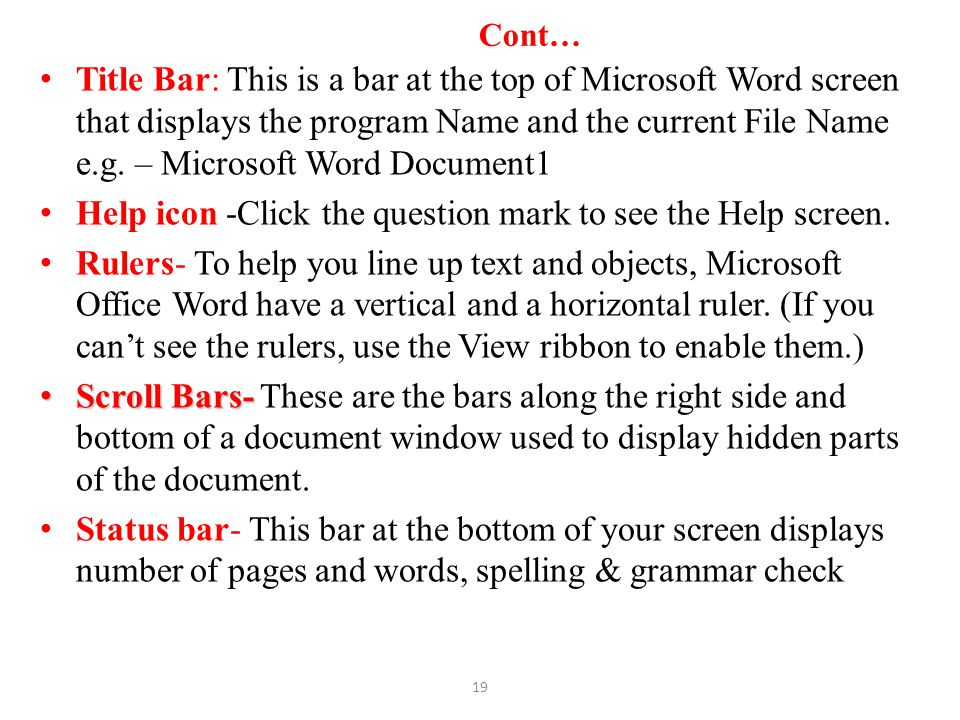 Cont… Title Bar: This is a bar at the top of Microsoft Word screen that displays the program Name and the current File Name e.g. – Microsoft Word Docu