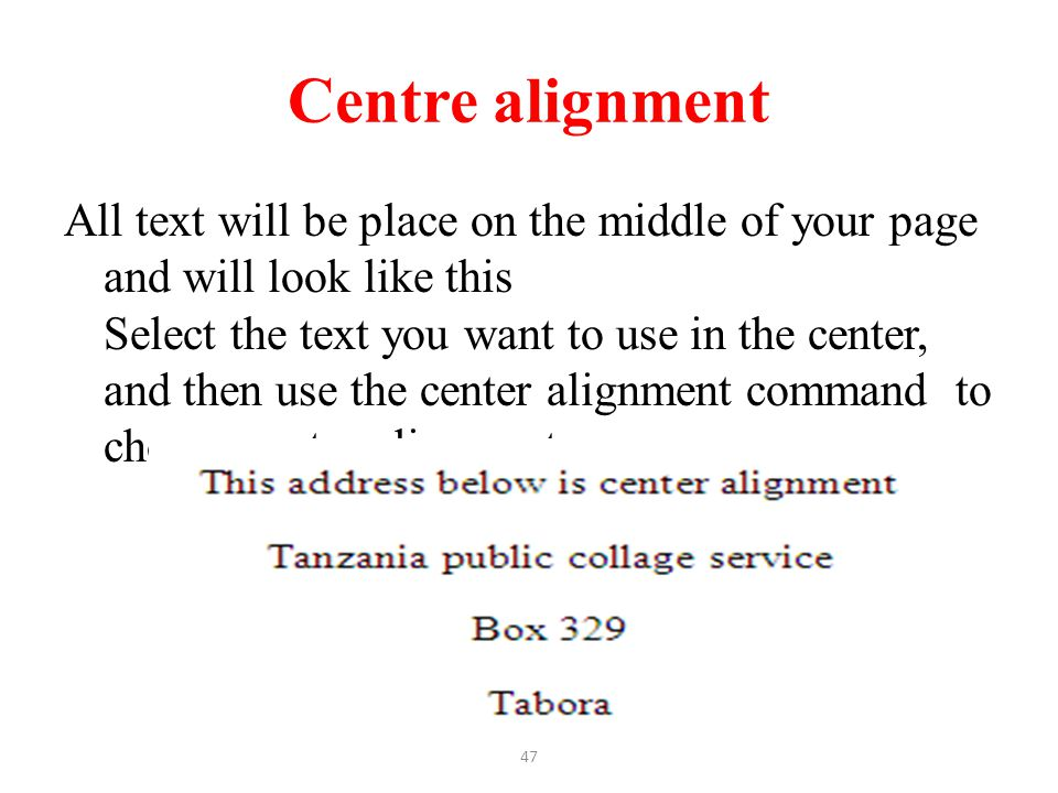Centre alignment All text will be place on the middle of your page and will look like this Select the text you want to use in the center, and then use