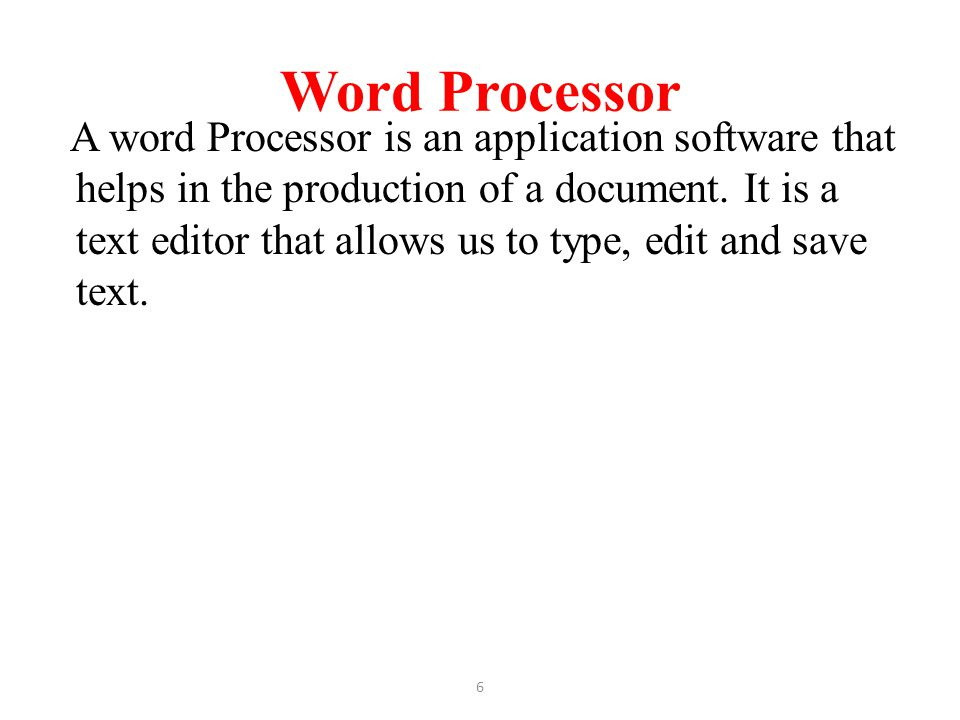 Word Processor A word Processor is an application software that helps in the production of a document. It is a text editor that allows us to type, edi