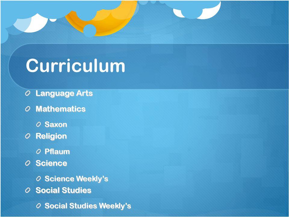 Curriculum Language Arts MathematicsSaxonReligionPflaumScience Science Weekly's Social Studies Social Studies Weekly's