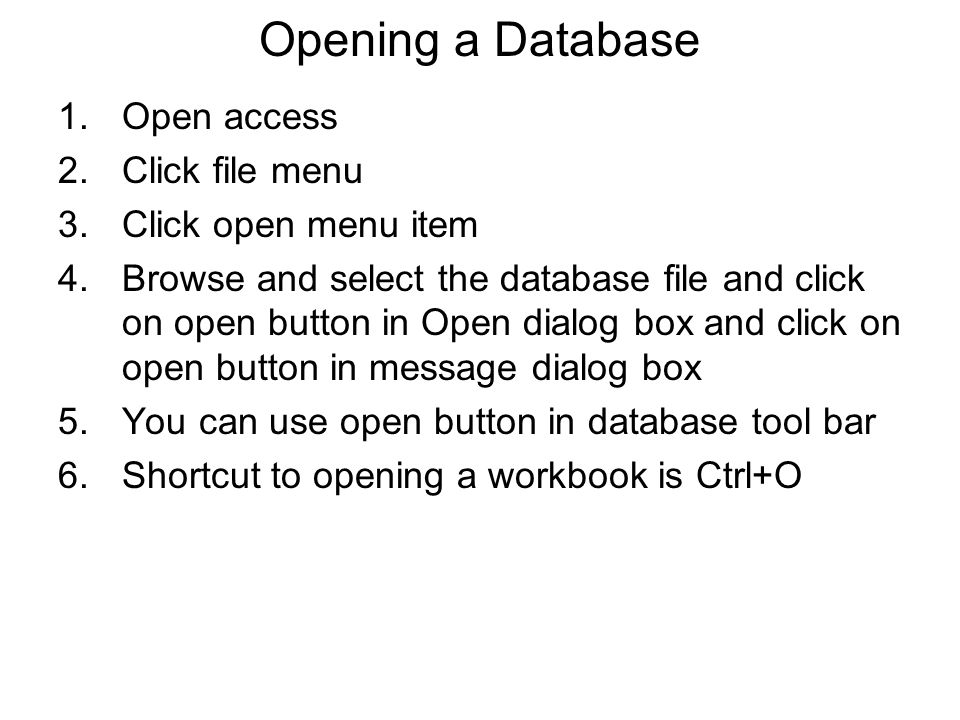 Closing a Database 1.Click on file menu 2.Click on close menu item 3.You can use close button in database window Exiting from Access 1.Click on file menu 2.Click on exit menu item 3.You can use close button in title bar