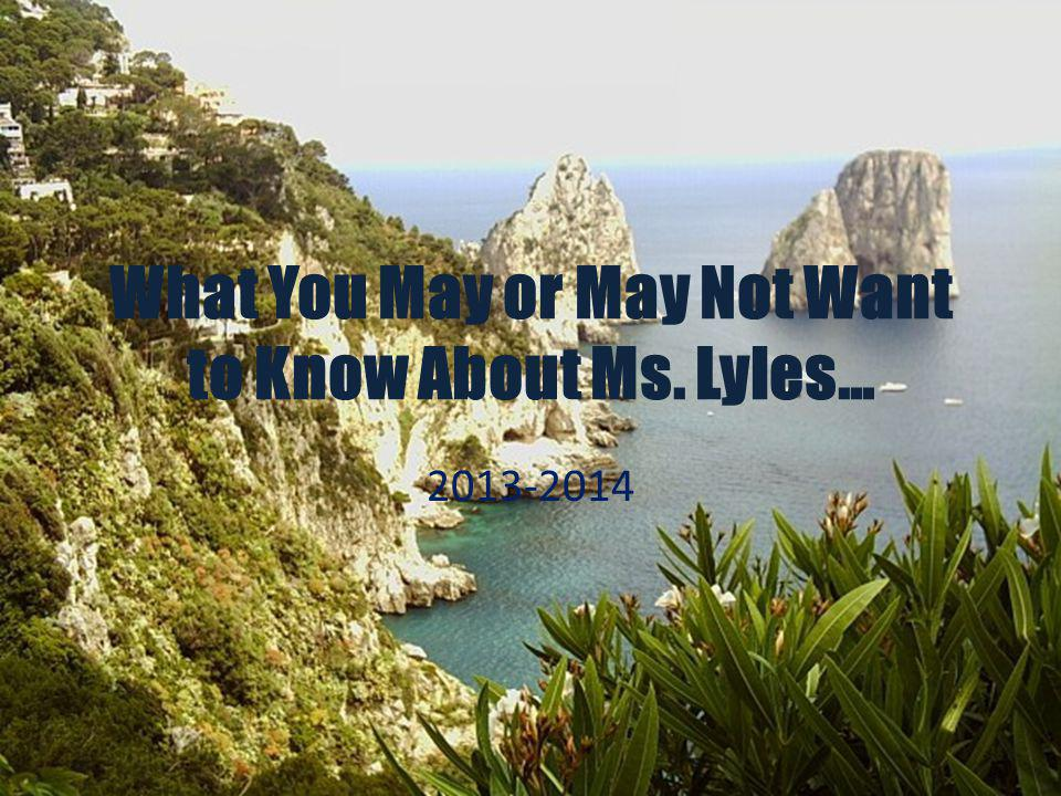 What You May or May Not Want to Know About Ms. Lyles…