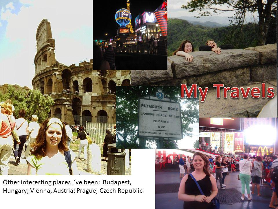 Other interesting places I've been: Budapest, Hungary; Vienna, Austria; Prague, Czech Republic