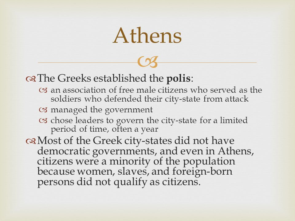   The Greeks established the polis :  an association of free male citizens who served as the soldiers who defended their city-state from attack  m