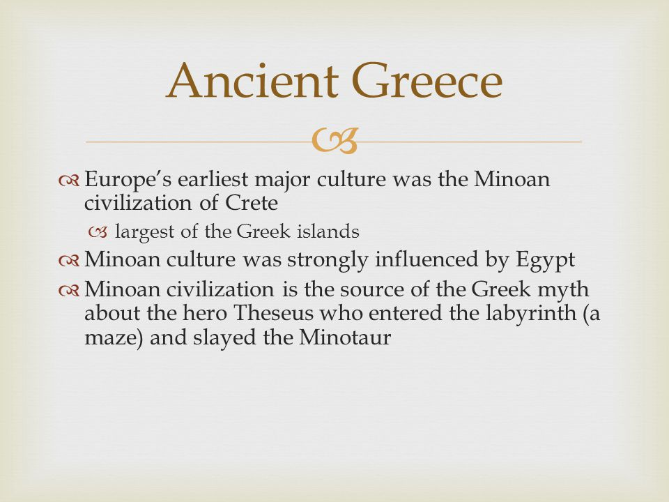   Europe's earliest major culture was the Minoan civilization of Crete  largest of the Greek islands  Minoan culture was strongly influenced by Eg