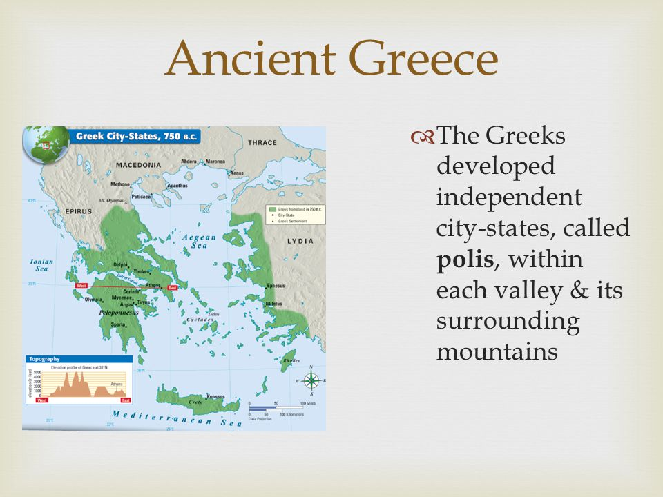  The Greeks developed independent city-states, called polis, within each valley & its surrounding mountains