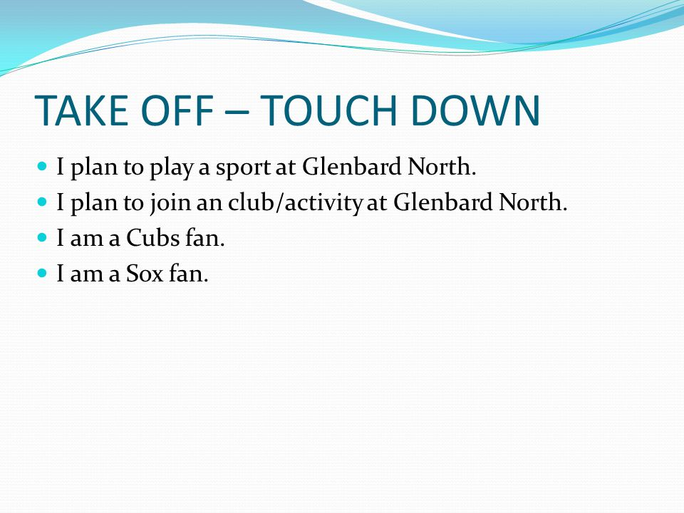 TAKE OFF – TOUCH DOWN I plan to play a sport at Glenbard North.