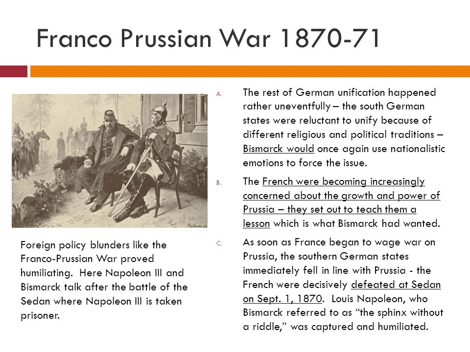 Franco Prussian War 1870-71 A. The rest of German unification happened rather uneventfully – the south German states were reluctant to unify because o