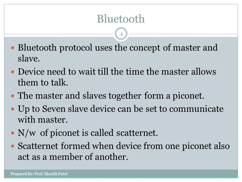 Prepared By: Prof. Maulik Patel 4 Bluetooth protocol uses the concept of master and slave.