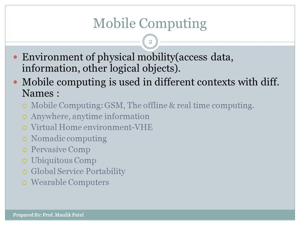 Mobile Computing Function User Mobility Network Mobility Bearer Mobility Device Mobility Session mobility Agent mobility Host mobility 3 Prepared By: Prof.