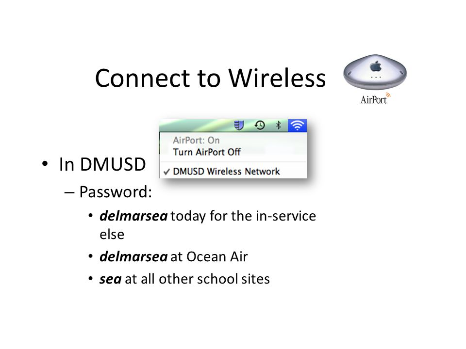 Connect to Wireless In DMUSD – Password: delmarsea today for the in-service else delmarsea at Ocean Air sea at all other school sites