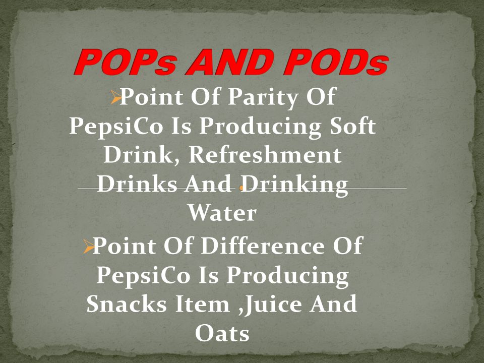  Point Of Parity Of PepsiCo Is Producing Soft Drink, Refreshment Drinks And Drinking Water  Point Of Difference Of PepsiCo Is Producing Snacks Item,Juice And Oats