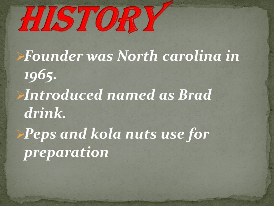  Founder was North carolina in 1965.  Introduced named as Brad drink.