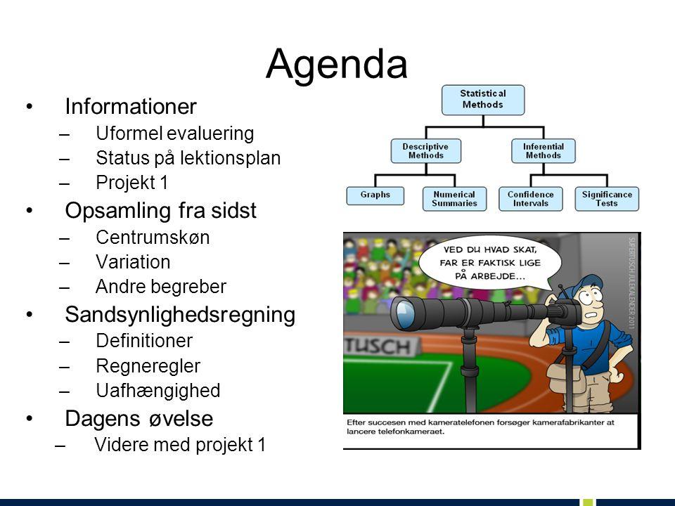 Agenda Informationer –Uformel evaluering –Status på lektionsplan –Projekt 1 Opsamling fra sidst –Centrumskøn –Variation –Andre begreber Sandsynlighedsregning –Definitioner –Regneregler –Uafhængighed Dagens øvelse –Videre med projekt 1
