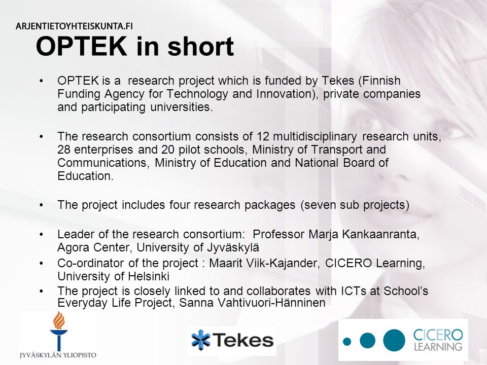 OPTEK in short OPTEK is a research project which is funded by Tekes (Finnish Funding Agency for Technology and Innovation), private companies and participating universities.