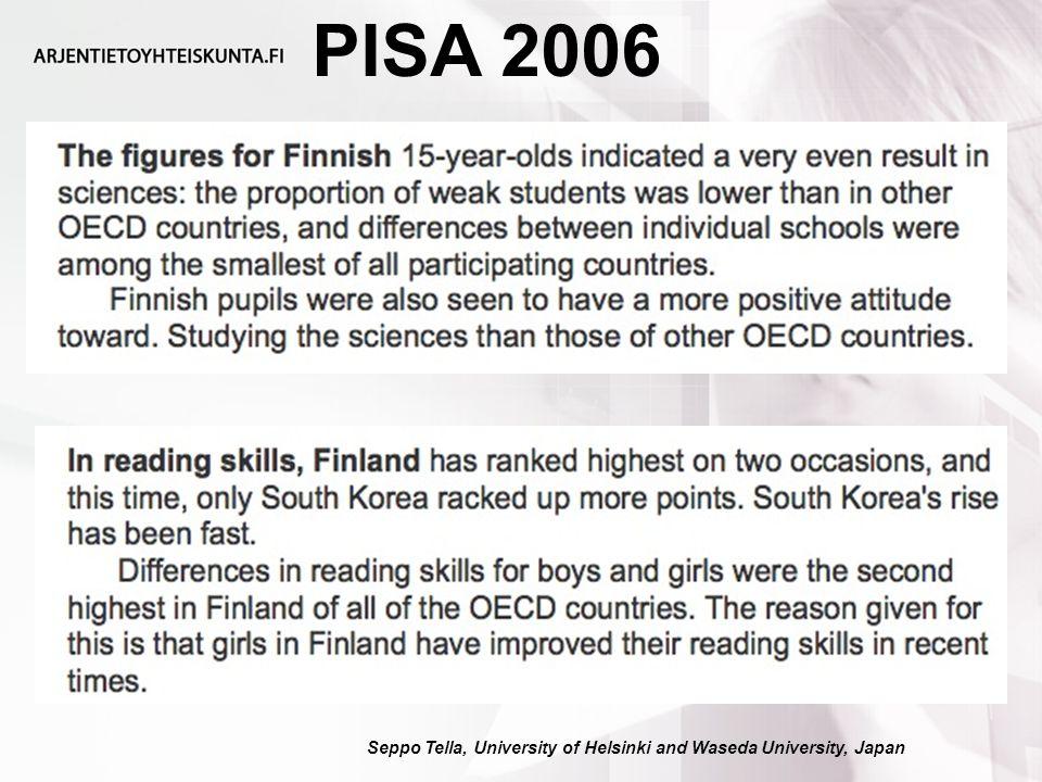 PISA 2006 Seppo Tella, University of Helsinki and Waseda University, Japan