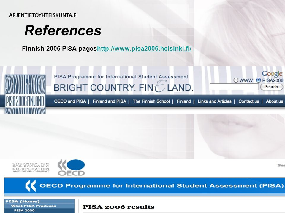 References Finnish 2006 PISA pageshttp://   OECD 2006 PISA pages _1_1_1_1,00.html Seppo Tella,37