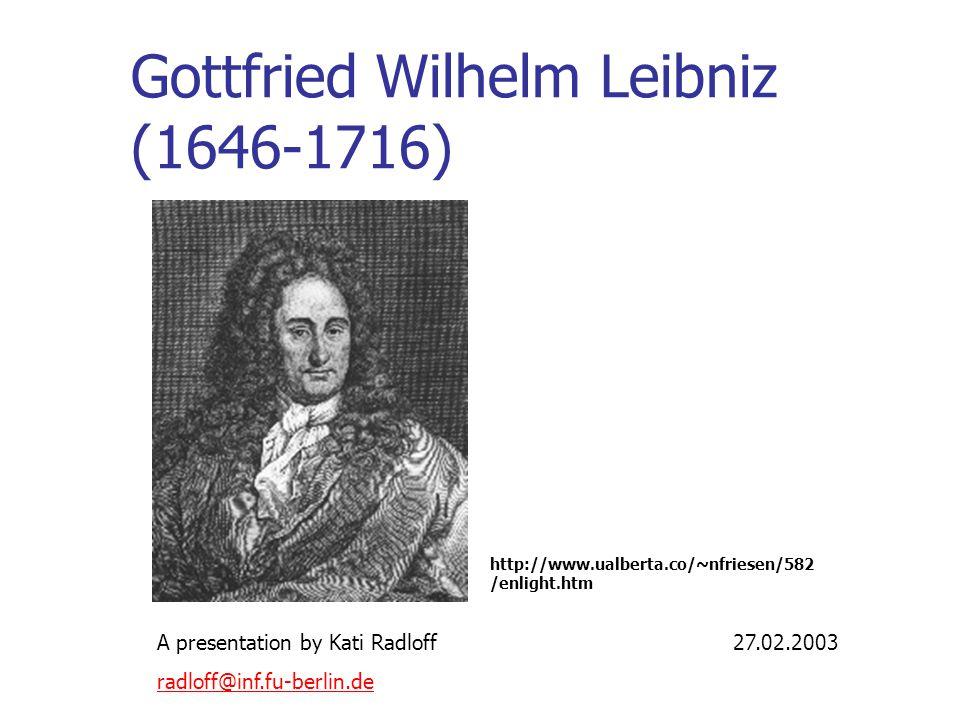 Gottfried Wilhelm Leibniz (1646-1716) http://www.ualberta.co/~nfriesen/582 /enlight.htm A presentation by Kati Radloff27.02.2003 radloff@inf.fu-berlin.de