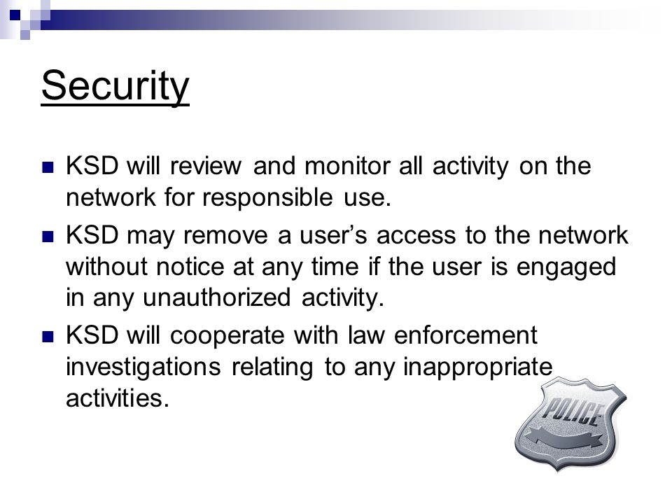 Security KSD will review and monitor all activity on the network for responsible use.