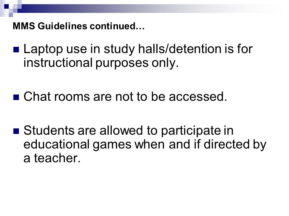 MMS Guidelines continued… Laptop use in study halls/detention is for instructional purposes only.