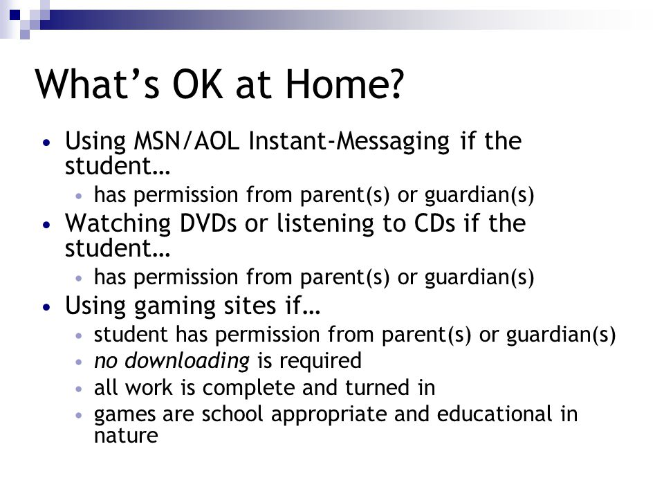 What's OK at Home? Using MSN/AOL Instant-Messaging if the student… has permission from parent(s) or guardian(s) Watching DVDs or listening to CDs if t