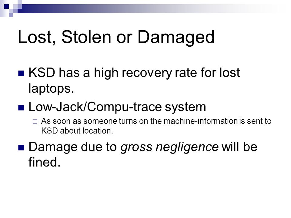 Lost, Stolen or Damaged KSD has a high recovery rate for lost laptops.