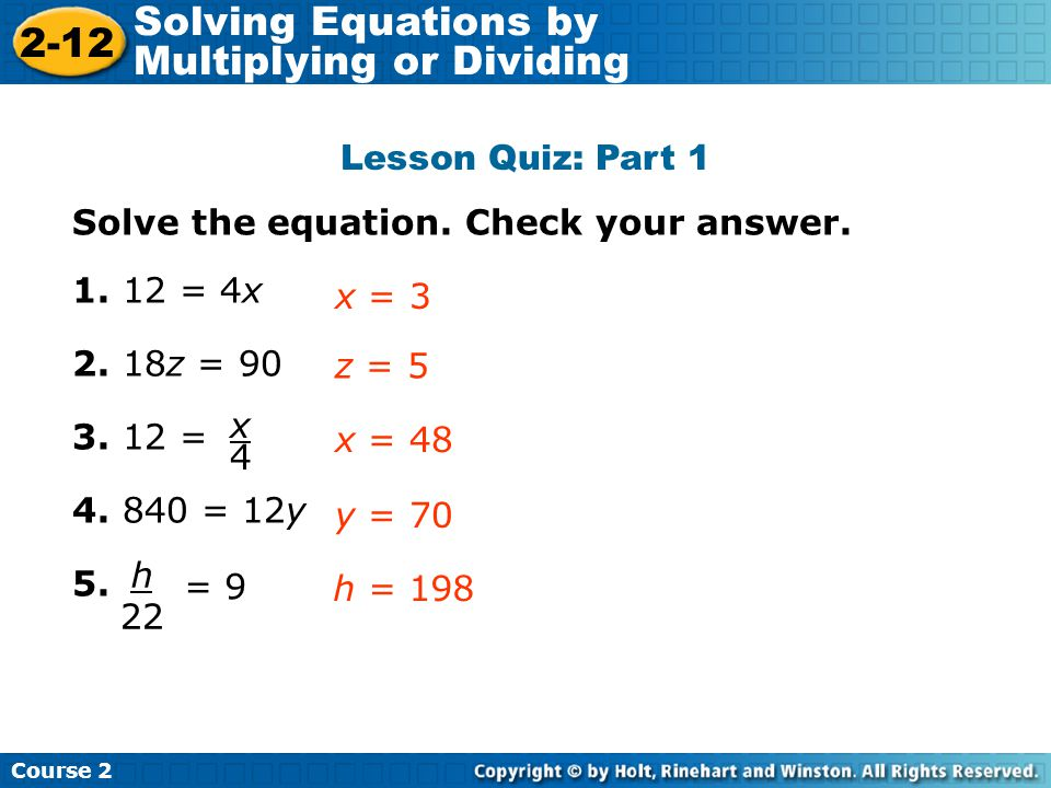 Lesson Quiz: Part 1 Solve the equation. Check your answer. 1. 12 = 4x 2. 18z = 90 3. 12 = 4. 840 = 12y 5. z = 5 x = 3 Insert Lesson Title Here x = 48
