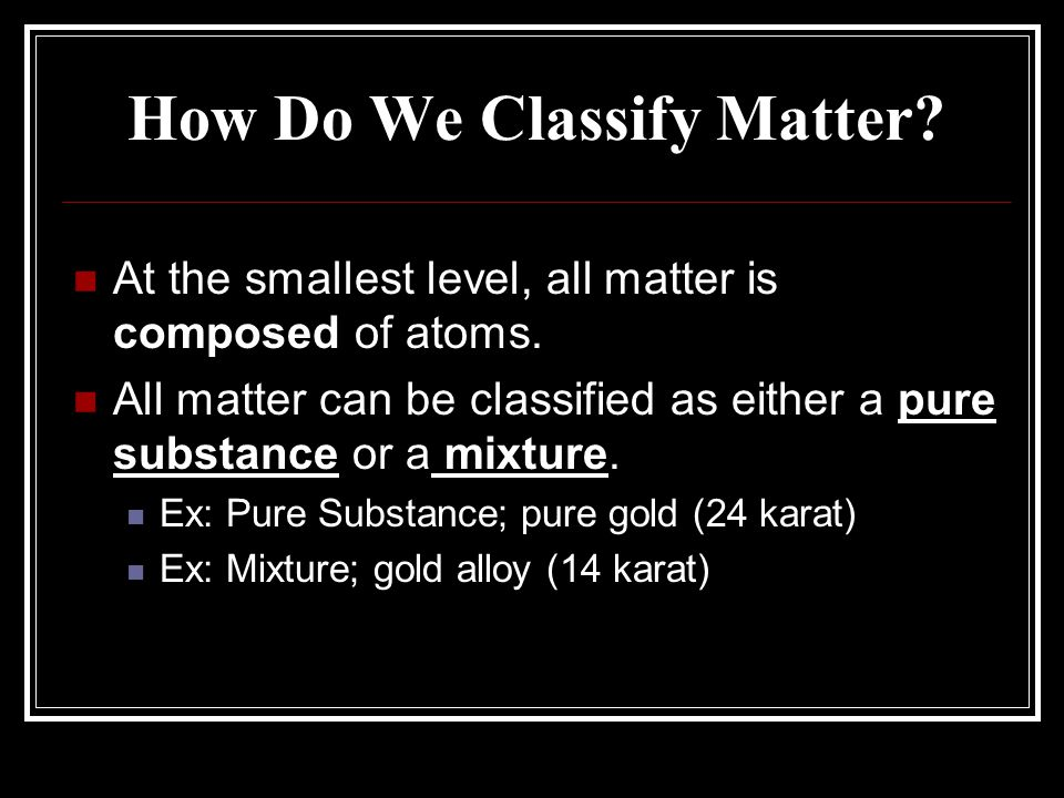 Pure Substance a type of matter for which all samples have the same properties; they behave exactly the same way There are 2 types of pure substances, elements and compounds
