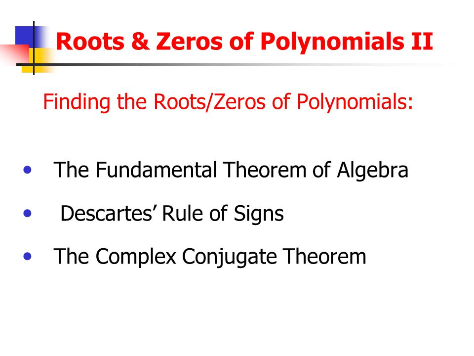 Factors, Roots, Zeros For our Polynomial Function: The Factors are:(x + 5) & (x - 3) The Roots/Solutions are:x = -5 and 3 The Zeros are at:(-5, 0) and