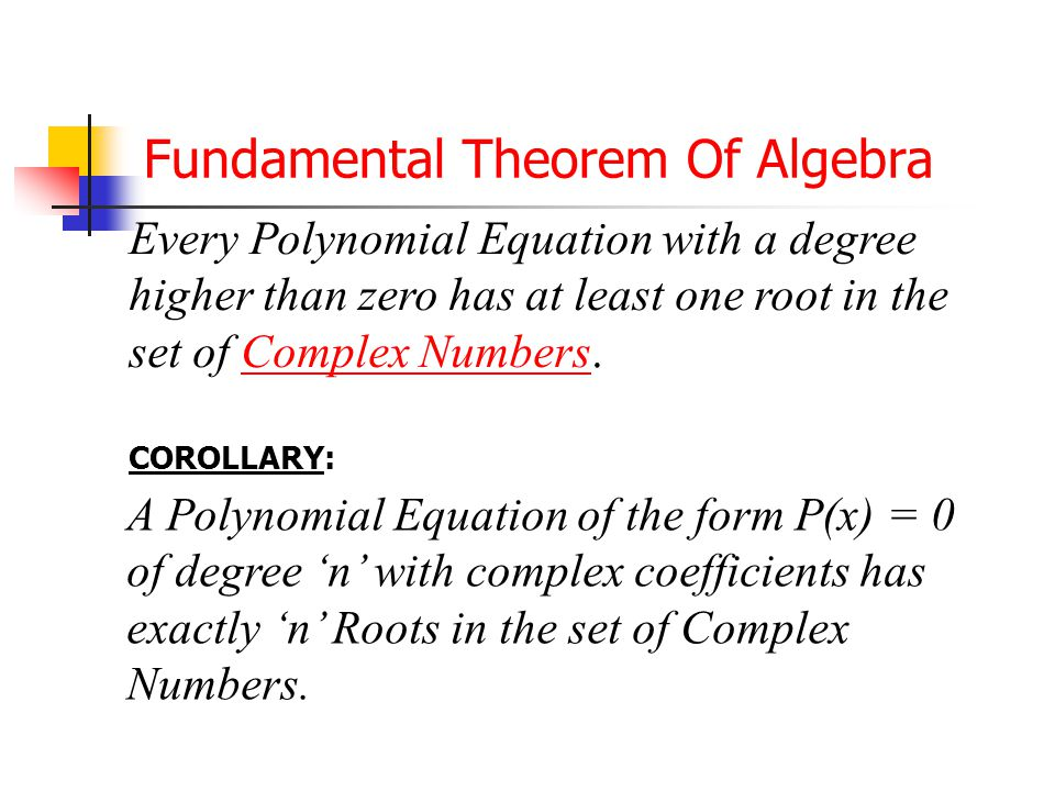 Roots & Zeros of Polynomials II Finding the Roots/Zeros of Polynomials: The Fundamental Theorem of Algebra Descartes' Rule of Signs The Complex Conjug