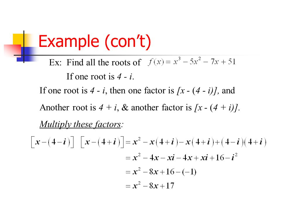Find Roots/Zeros of a Polynomial If the known root is imaginary, we can use the Complex Conjugates Theorem. Ex: Find all the roots of If one root is 4