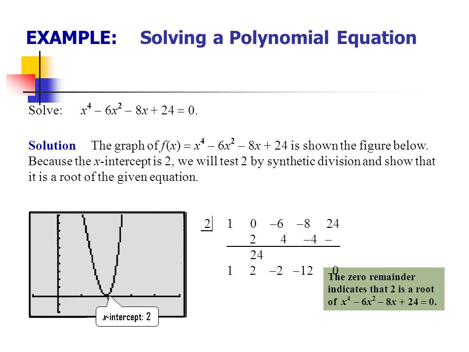 EXAMPLE: Solving a Polynomial Equation Solve: x 4  6x 2  8x + 24  0. Solution Because we are given an equation, we will use the word