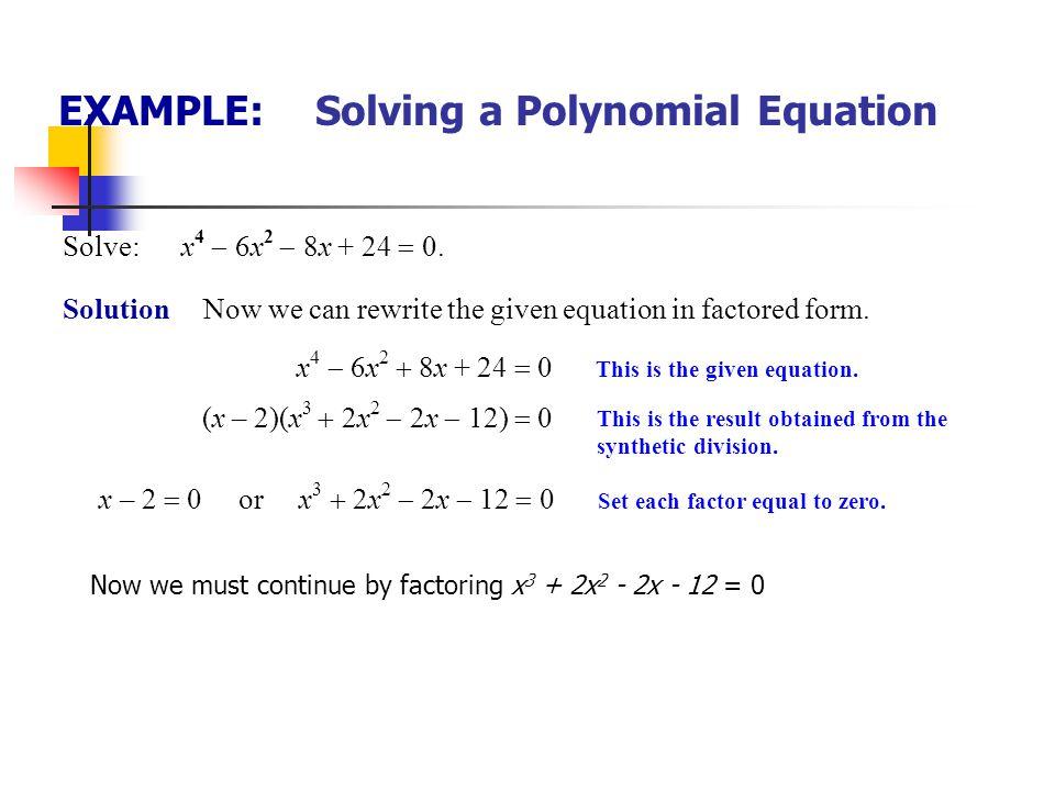 EXAMPLE: Solving a Polynomial Equation Solve: x 4  6x 2  8x + 24  0. Solution The graph of f (x)  x 4  6x 2  8x + 24 is shown the figure below