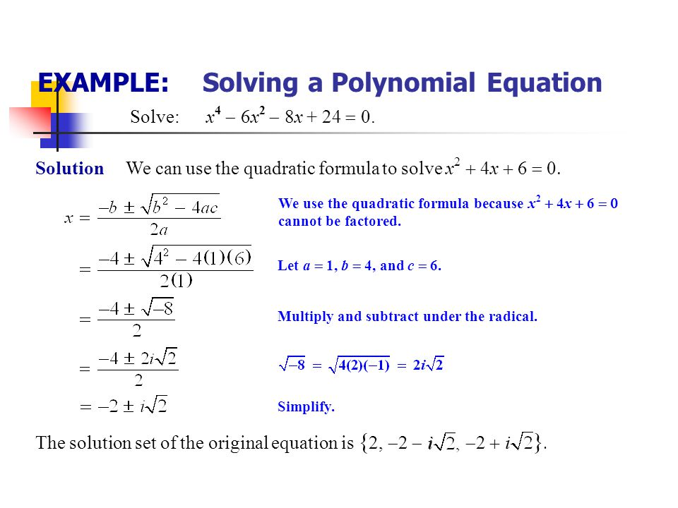 EXAMPLE: Solving a Polynomial Equation Solve: x 4  6x 2  8x + 24  0. Solution Now we can solve the original equation as follows. (x – 2)(x 3  2x