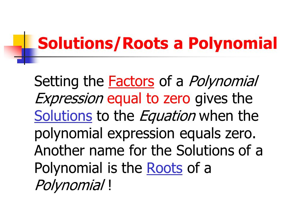 Solving a Polynomial Equation The only way that x 2 +2x - 15 can = 0 is if x = -5 or x = 3 Rearrange the terms to have zero on one side: Factor: Set e