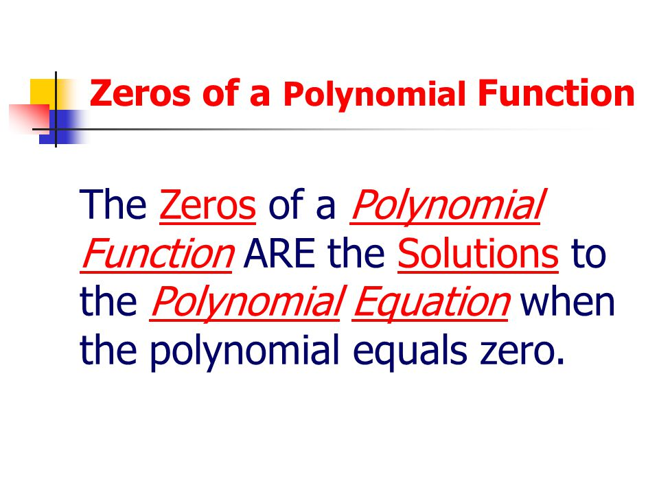 Zeros of a Polynomial Function A Polynomial Function is usually written in function notation or in terms of x and y. The Zeros of a Polynomial Functio