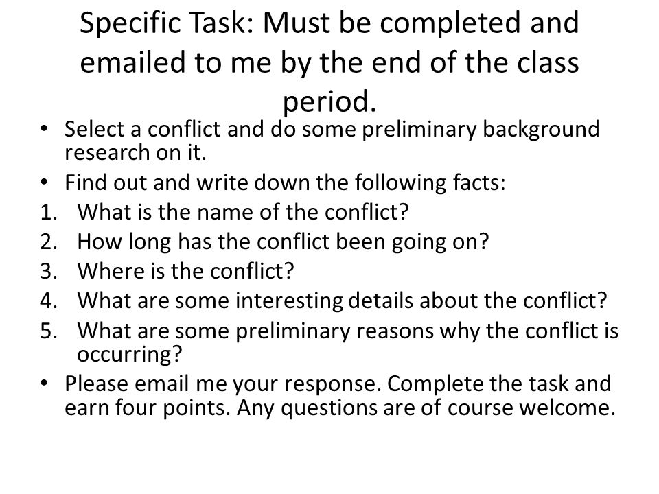 Specific Task: Must be completed and emailed to me by the end of the class period. Select a conflict and do some preliminary background research on it