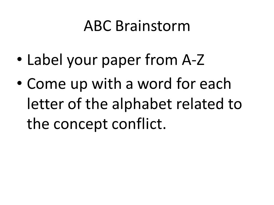 ABC Brainstorm Label your paper from A-Z Come up with a word for each letter of the alphabet related to the concept conflict.