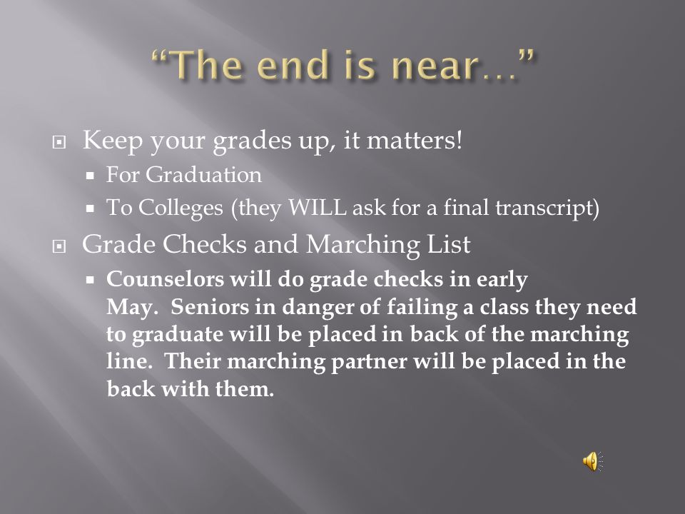  Keep your grades up, it matters.