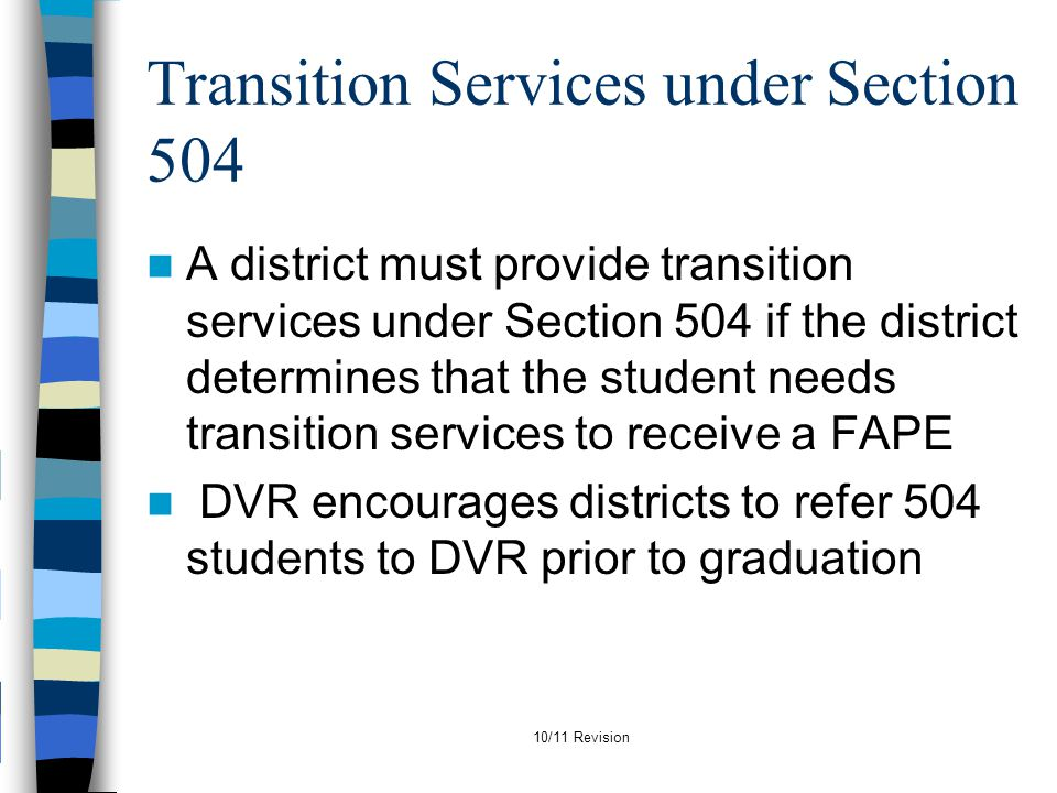 Transition Services under Section 504 A district must provide transition services under Section 504 if the district determines that the student needs