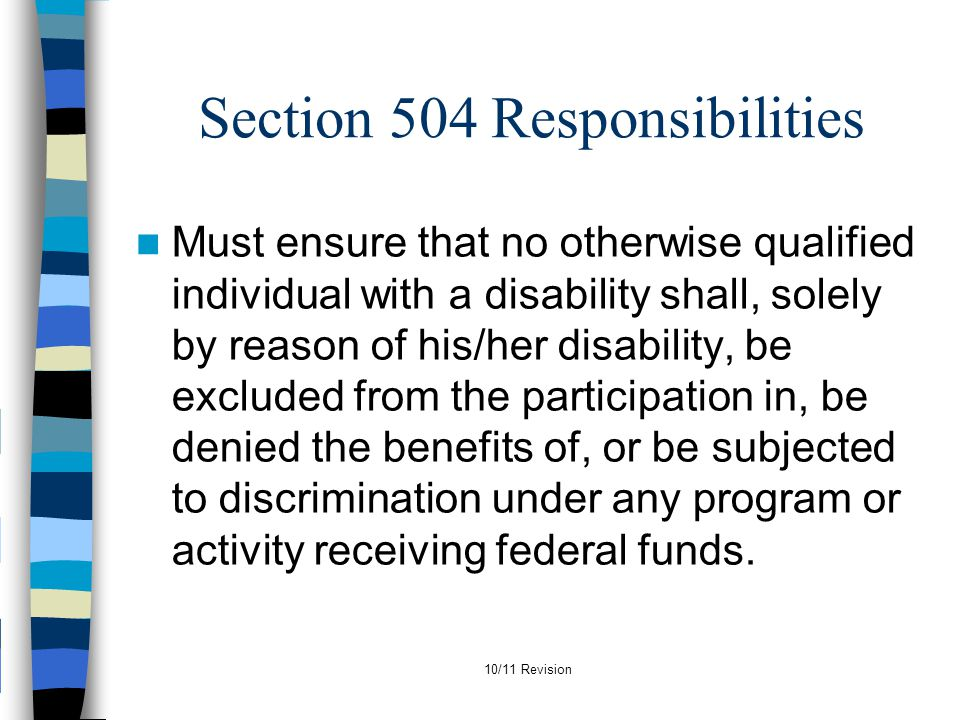 10/11 Revision Discipline Under Section 504 A school district cannot implement a disciplinary action which constitutes a significant change in a disabled student's educational placement until it has satisfied required change of placement procedures.
