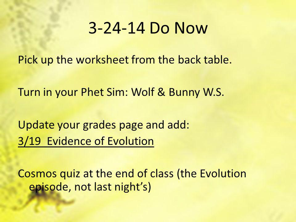 3-24-14 Do Now Pick up the worksheet from the back table. Turn in your Phet Sim: Wolf & Bunny W.S. Update your grades page and add: 3/19 Evidence of E