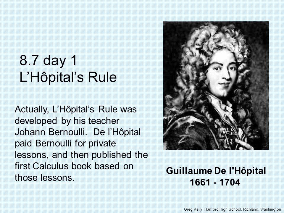 Johann Bernoulli 1667 - 1748 8.7 day 1 L'Hôpital's Rule