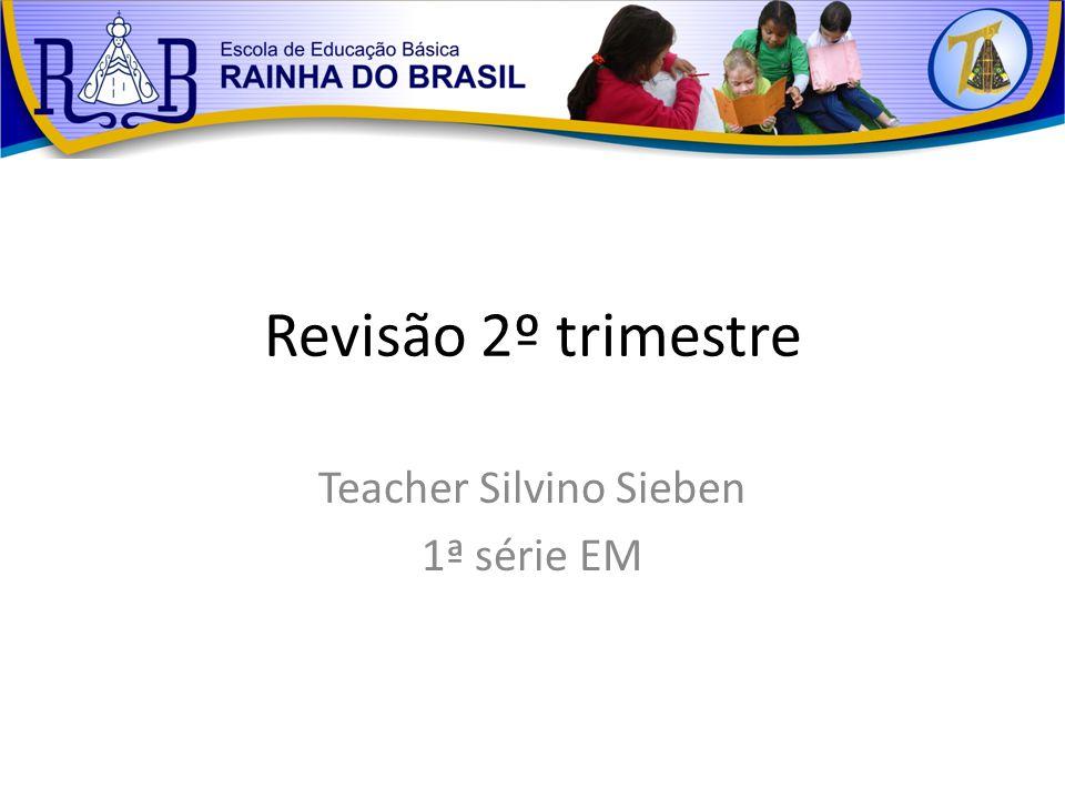 Revisão 2º trimestre Teacher Silvino Sieben 1ª série EM