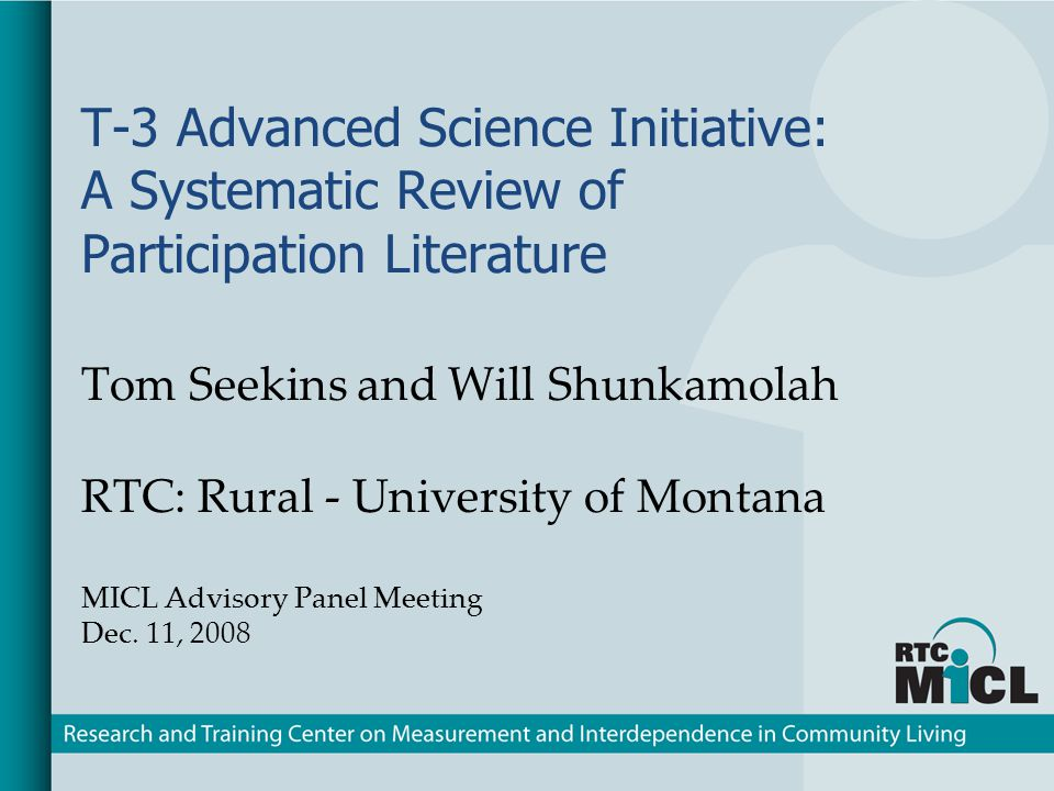T-3 Advanced Science Initiative: A Systematic Review of Participation Literature Tom Seekins and Will Shunkamolah RTC: Rural - University of Montana M