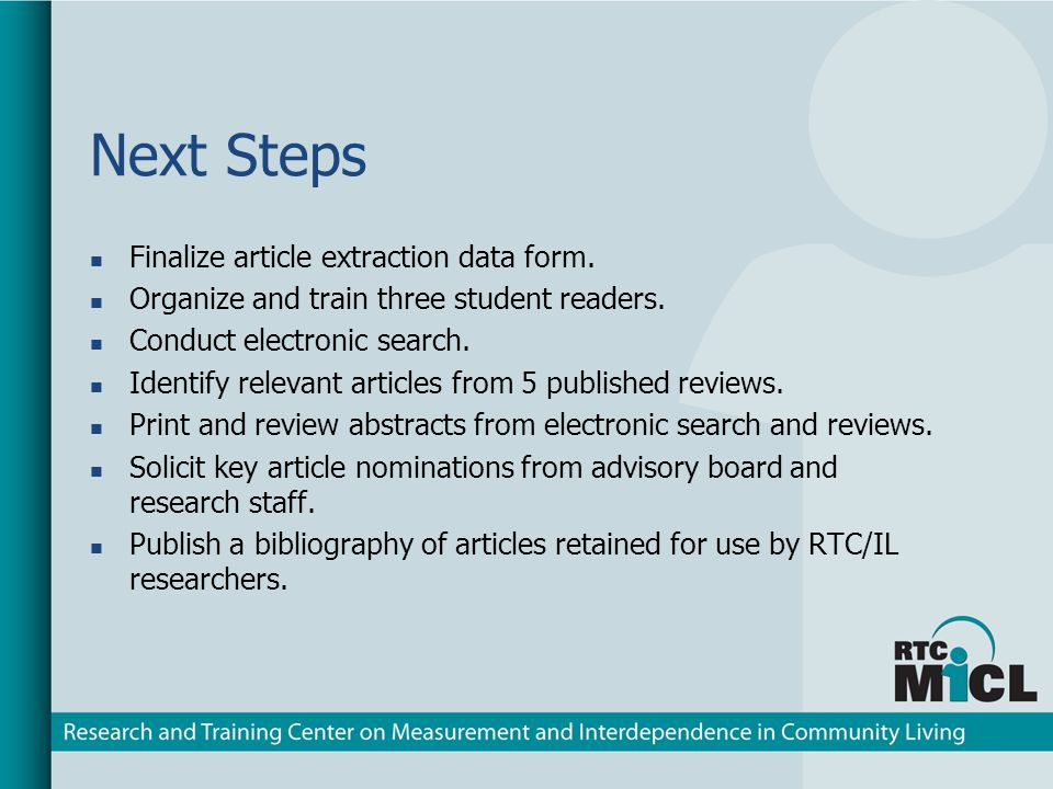 Next Steps Finalize article extraction data form. Organize and train three student readers. Conduct electronic search. Identify relevant articles from