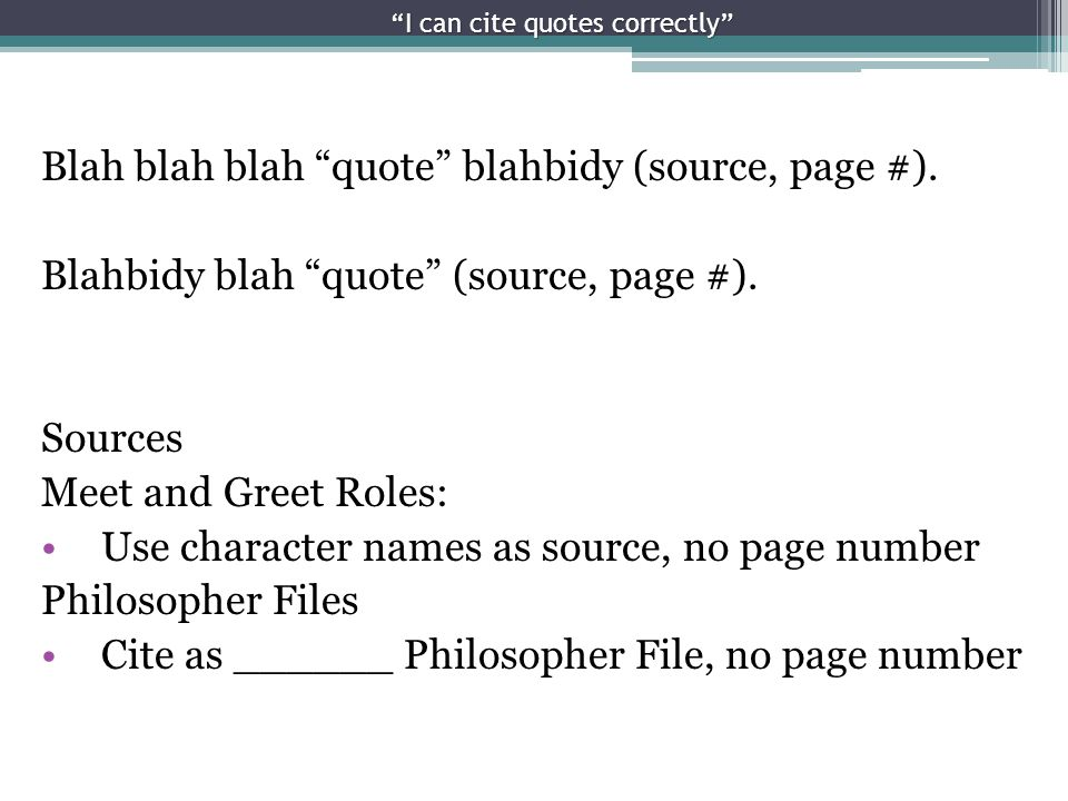 I can cite quotes correctly Blah blah blah quote blahbidy (source, page #).