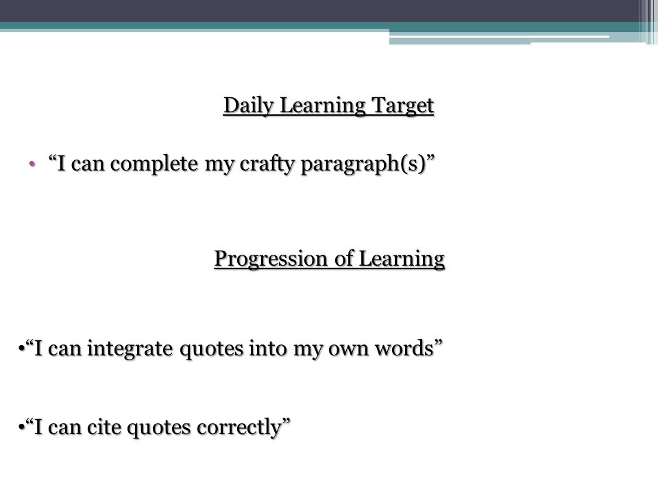Daily Learning Target I can complete my crafty paragraph(s) Progression of Learning I can integrate quotes into my own words I can cite quotes correctly