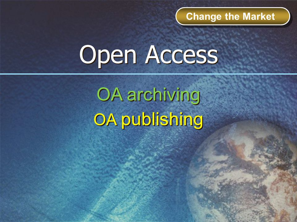 Open Access OA archiving OA publishing Change the Market