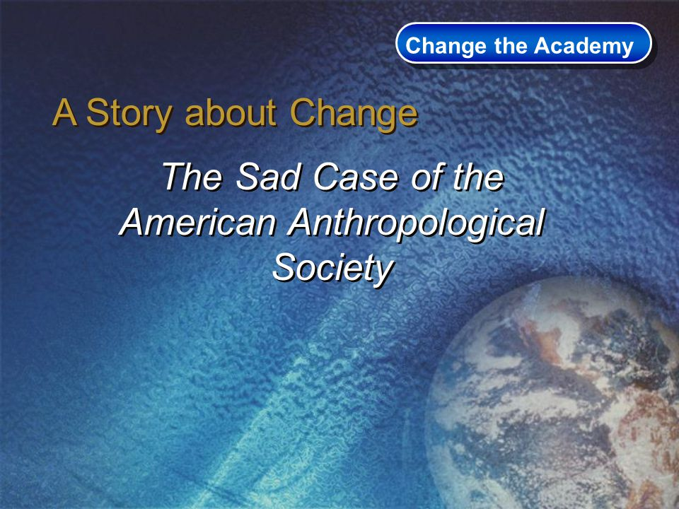 A Story about Change Change the Academy The Sad Case of the American Anthropological Society